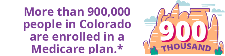 More than 900,000 people in Colorado are enrolled in a Medicare plan.