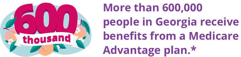 More than 600,000 people in Georgia receive benefits from a Medicare Advantage plan.