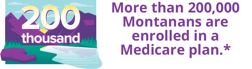 More than 200,000 Montanans are enrolled in a Medicare plan.*