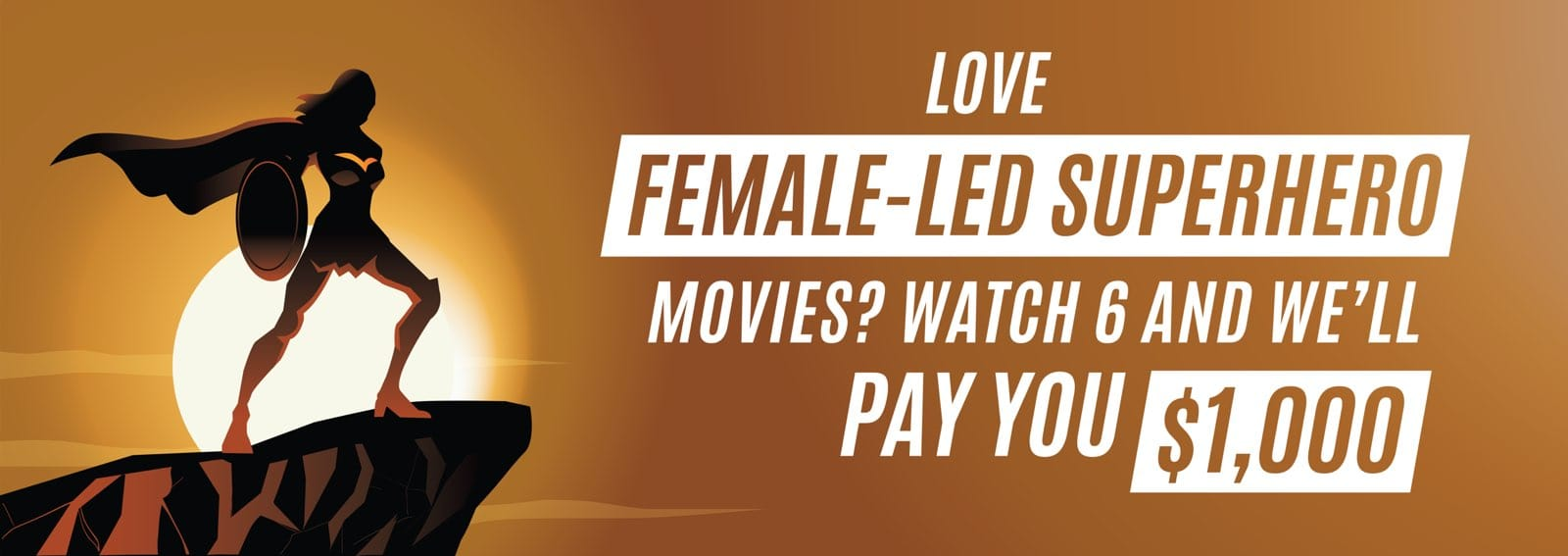 Love female-led superhero movies? Watch 6 and we'll pay you $1,000