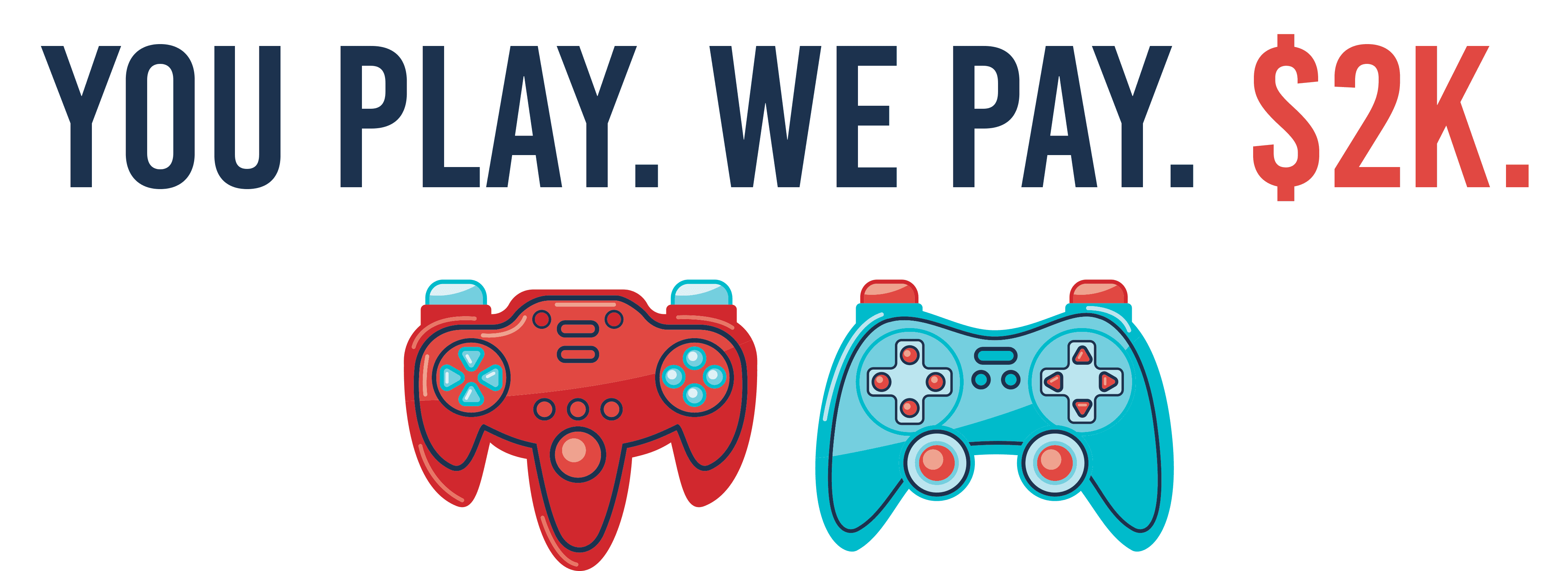 You Play. We Pay. $2k.