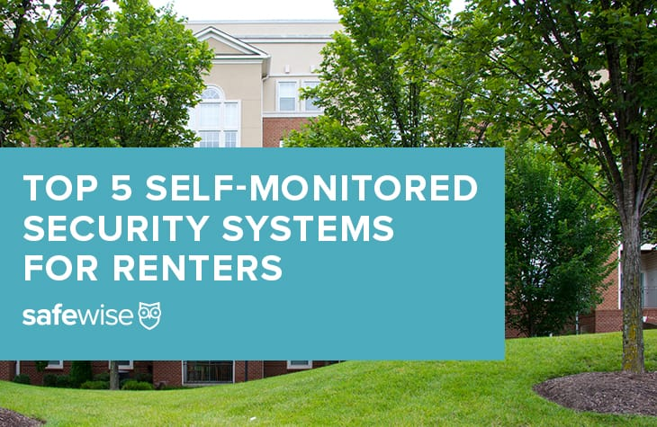 safewise 2018 top 5 self monitored home security systems for renters