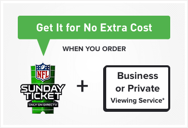 Get it for no extra cost when you order NFL Sunday Ticket plus Business or Private Viewing Service